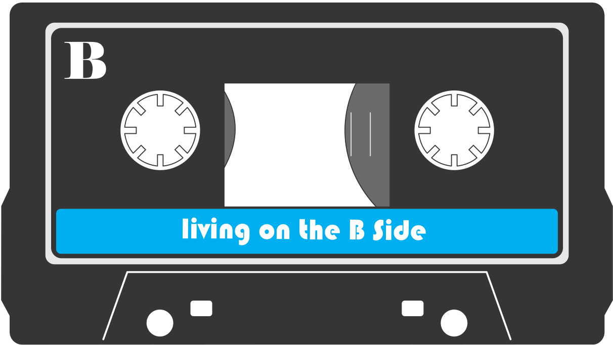 Living on the B Side