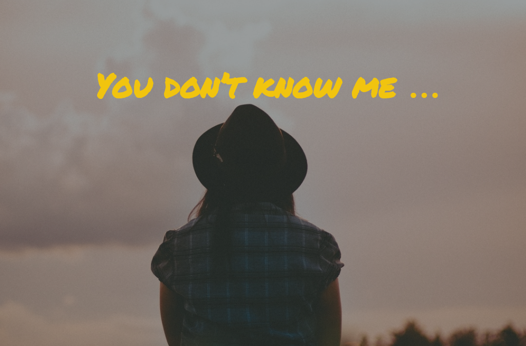 You don't know me …