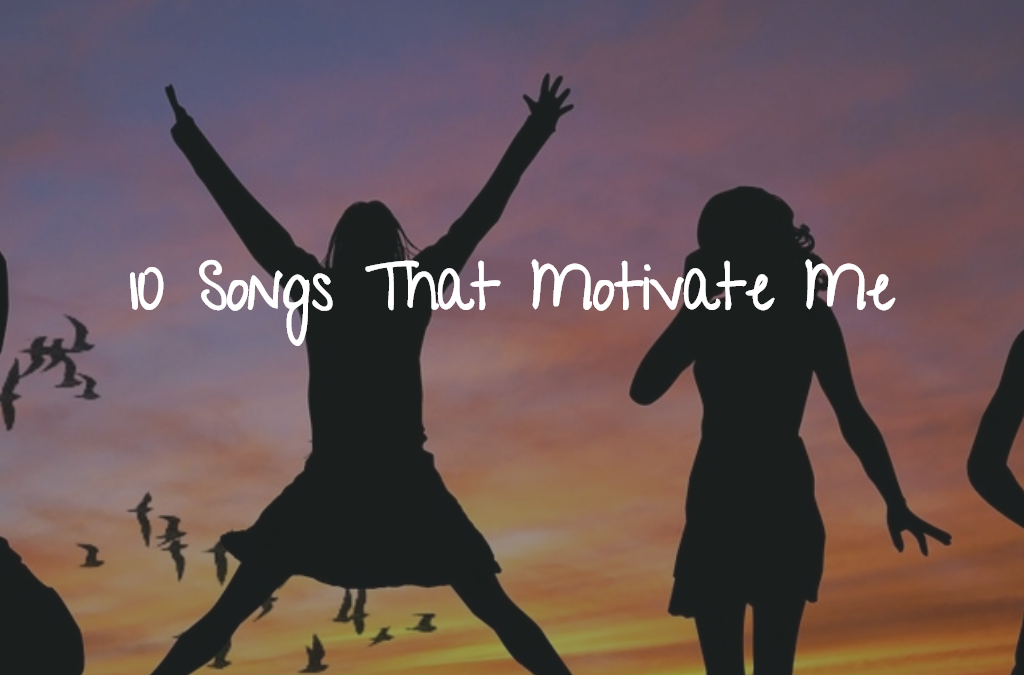 10 Songs That Motivate Me