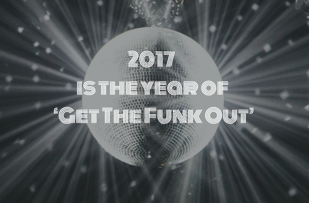 2017 is the year of 'Get The Funk Out'