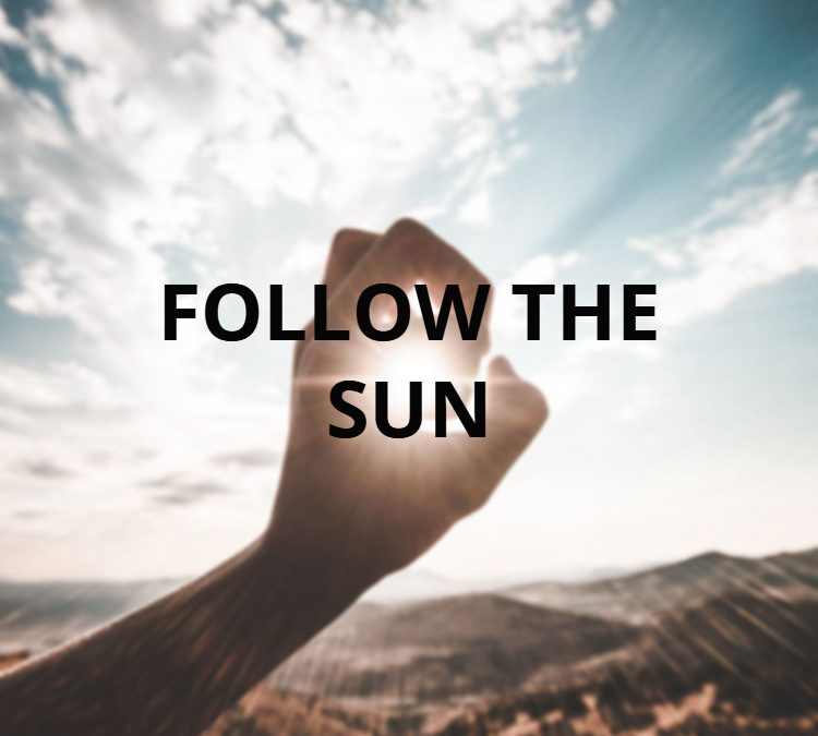Follow the Sun…