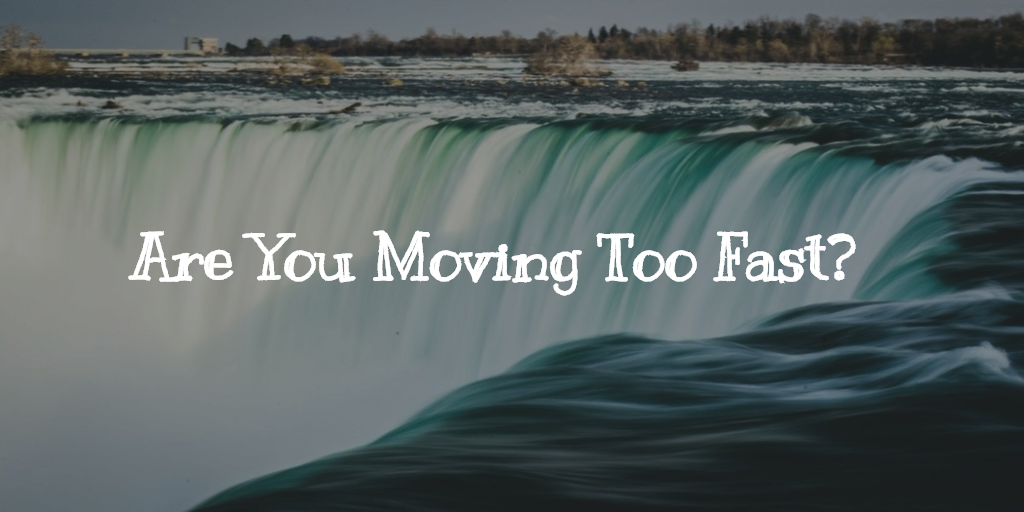 Are You Moving Too Fast?