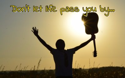 Don't let life pass you by…