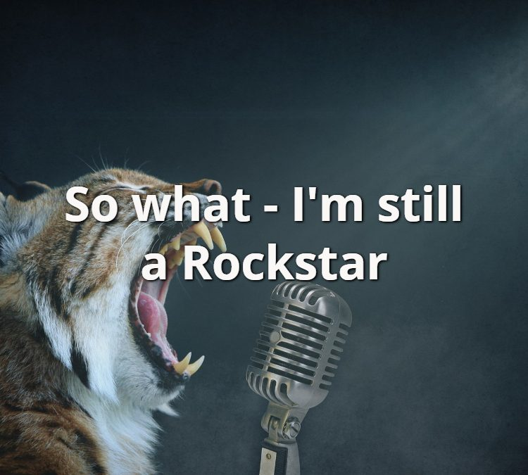 So what – I'm still a Rockstar!