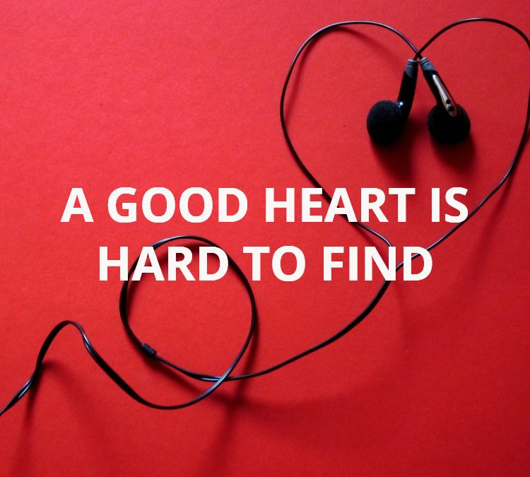 A Good Heart is Hard to Find