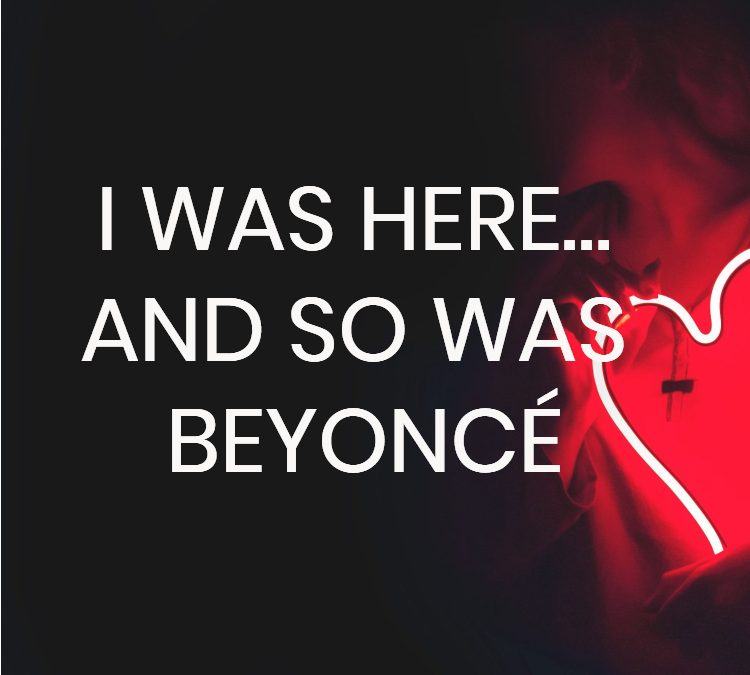 I was here… and so was Beyoncé